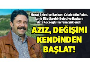 """POLAT'TAN FLAŞ ÇAĞRI: """"AZİZ, DEĞİŞİMİ KENDİNDEN BAŞLAT!"""""""